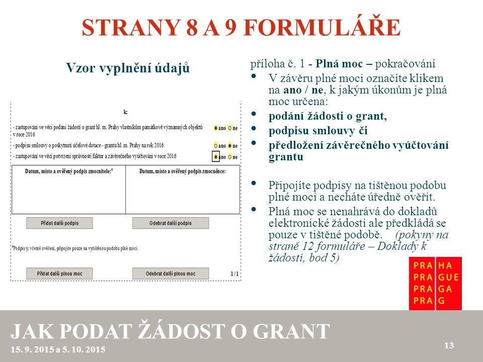 STRANY 8 A 9 FORMULÁŘE Vzor vyplnění údajů 13 JAK PODAT ŽÁDOST O GRANT 15. 9. 2015 a 5. 10. 2015 příloha č. 1 - Plná moc – pokračování V závěru plné m