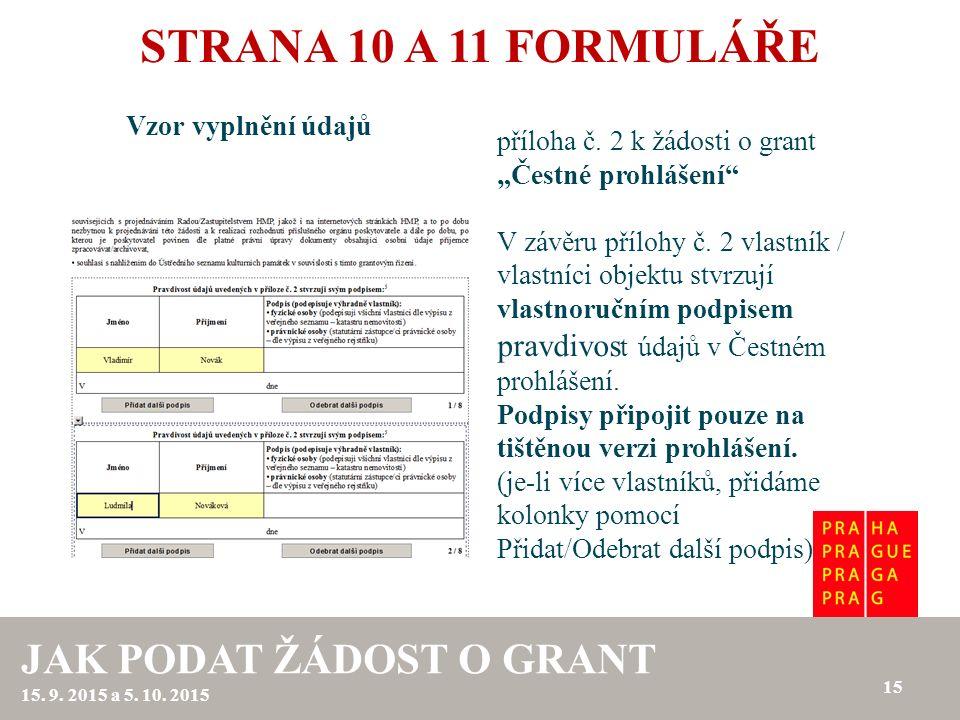 """STRANA 10 A 11 FORMULÁŘE Vzor vyplnění údajů 15 JAK PODAT ŽÁDOST O GRANT 15. 9. 2015 a 5. 10. 2015 příloha č. 2 k žádosti o grant """"Čestné prohlášení"""""""