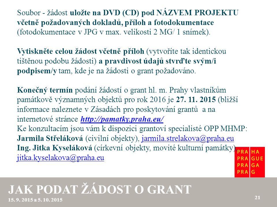 Soubor - žádost uložte na DVD (CD) pod NÁZVEM PROJEKTU včetně požadovaných dokladů, příloh a fotodokumentace (fotodokumentace v JPG v max. velikosti 2