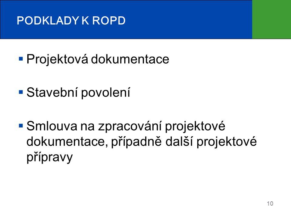10 PODKLADY K ROPD  Projektová dokumentace  Stavební povolení  Smlouva na zpracování projektové dokumentace, případně další projektové přípravy