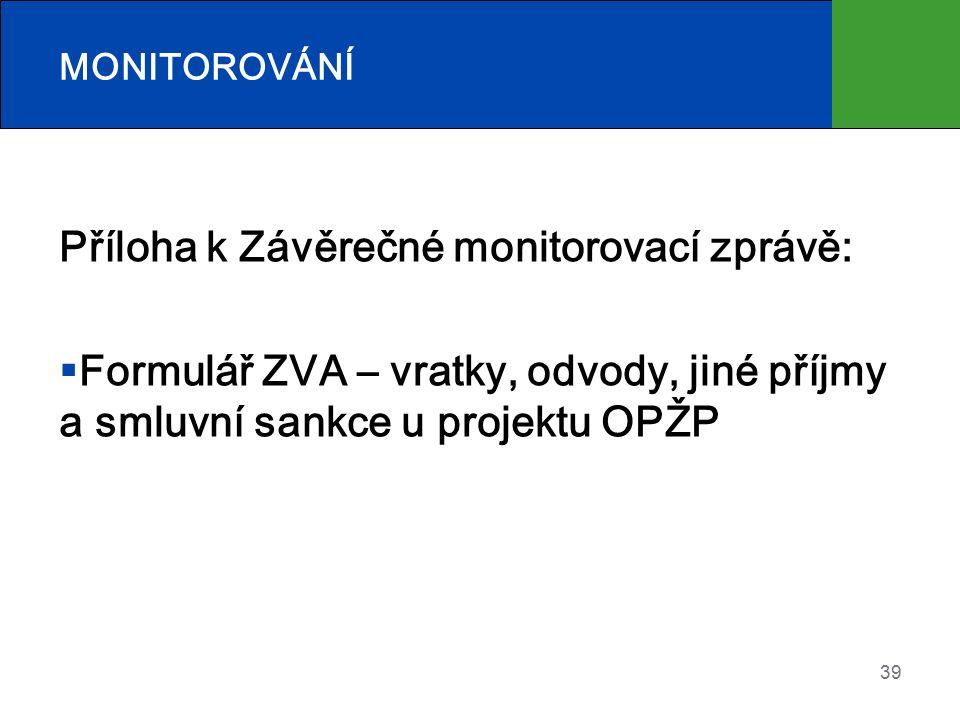 Příloha k Závěrečné monitorovací zprávě:  Formulář ZVA – vratky, odvody, jiné příjmy a smluvní sankce u projektu OPŽP 39