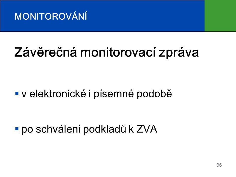 36 Závěrečná monitorovací zpráva  v elektronické i písemné podobě  po schválení podkladů k ZVA MONITOROVÁNÍ
