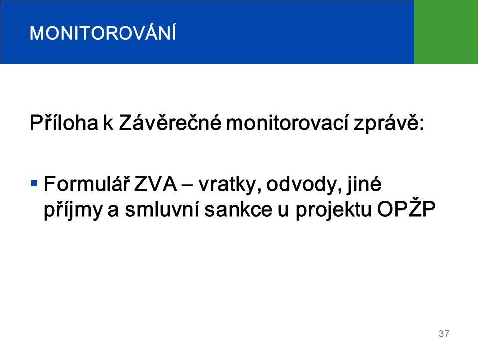 Příloha k Závěrečné monitorovací zprávě:  Formulář ZVA – vratky, odvody, jiné příjmy a smluvní sankce u projektu OPŽP 37