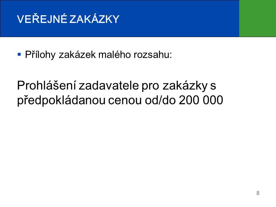  Přílohy zakázek malého rozsahu: Prohlášení zadavatele pro zakázky s předpokládanou cenou od/do 200 000 8