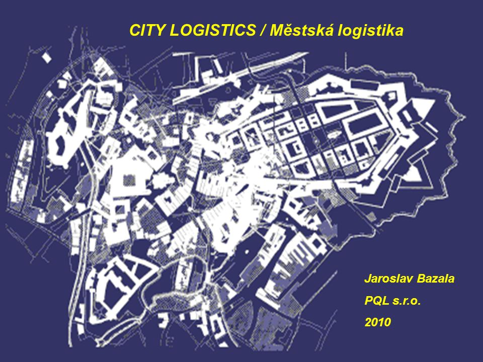 3 CITY LOGISTICS / Městská logistika Jaroslav Bazala PQL s.r.o. 2010