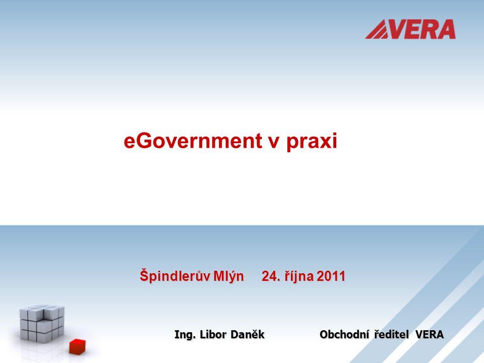 Špindlerův Mlýn 24. října 2011 eGovernment v praxi Ing. Libor DaněkObchodní ředitel VERA