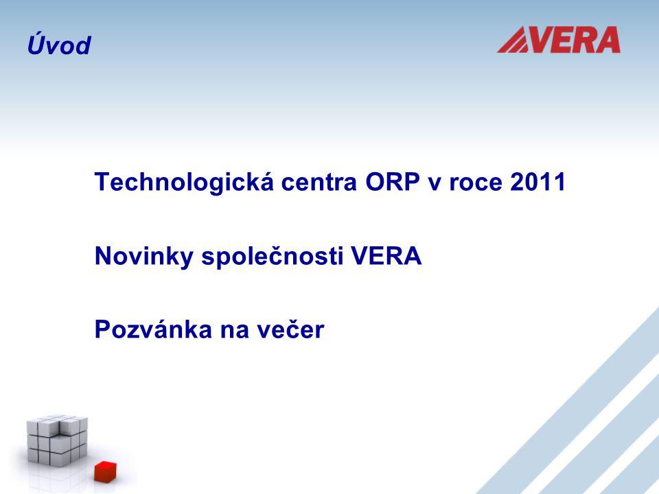 Technologická centra ORP v roce 2011 Novinky společnosti VERA Pozvánka na večer Úvod