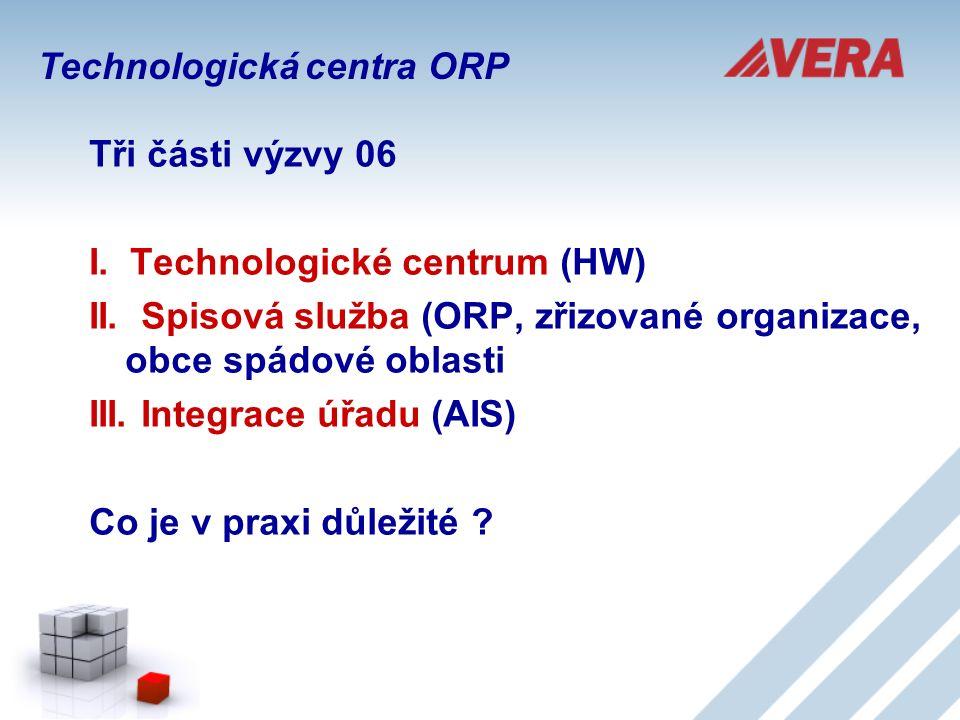 Tři části výzvy 06 I. Technologické centrum (HW) II. Spisová služba (ORP, zřizované organizace, obce spádové oblasti III. Integrace úřadu (AIS) Co je