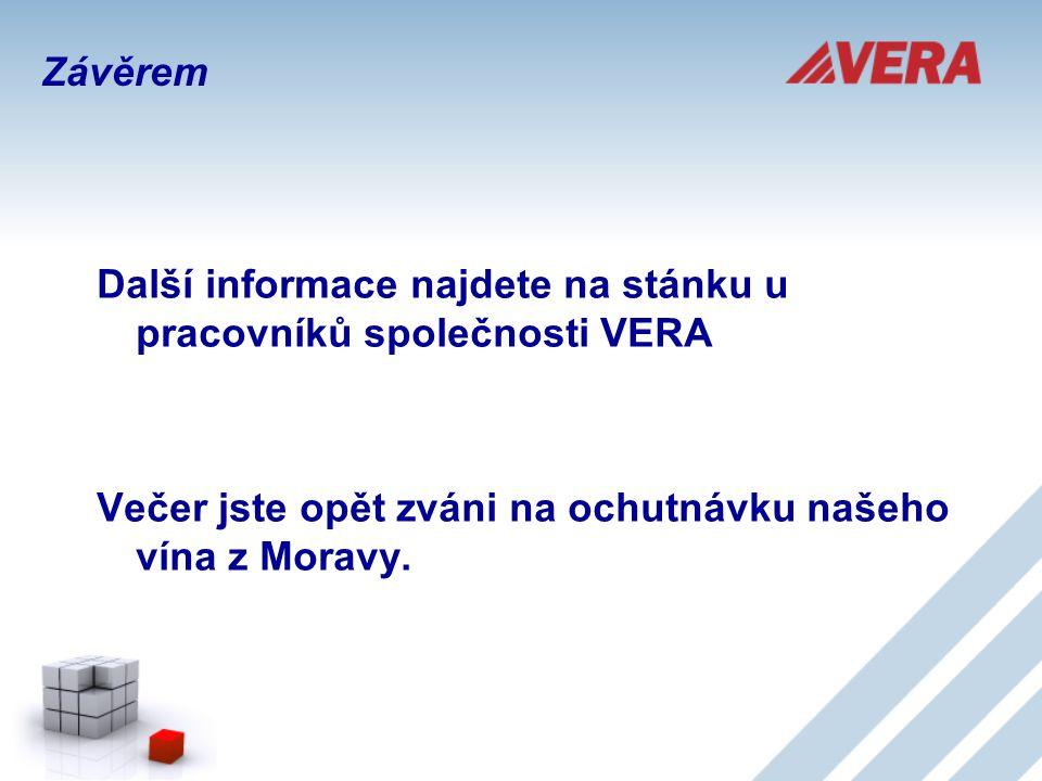 Další informace najdete na stánku u pracovníků společnosti VERA Večer jste opět zváni na ochutnávku našeho vína z Moravy. Závěrem