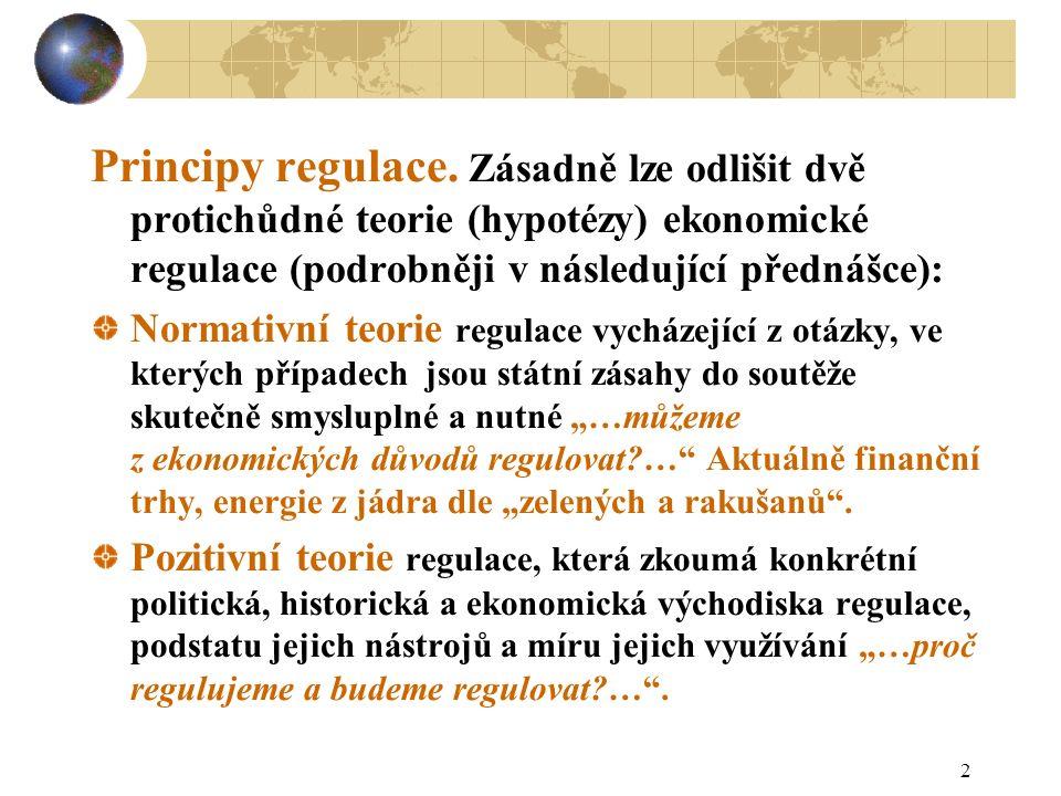 """3 Regulace Oba teoretické přístupy se vyvíjely vedle sebe, jejich závěry jsou ale diametrálně odlišné a částečně tak snižují ekonomickou racionalitu státních regulačních zásahů, protože odpovědi na pozitivní otázku: """"…proč regulujeme… jsou velmi zřídka v souladu s odpovědí na normativní otázku """"…můžeme regulovat?…"""