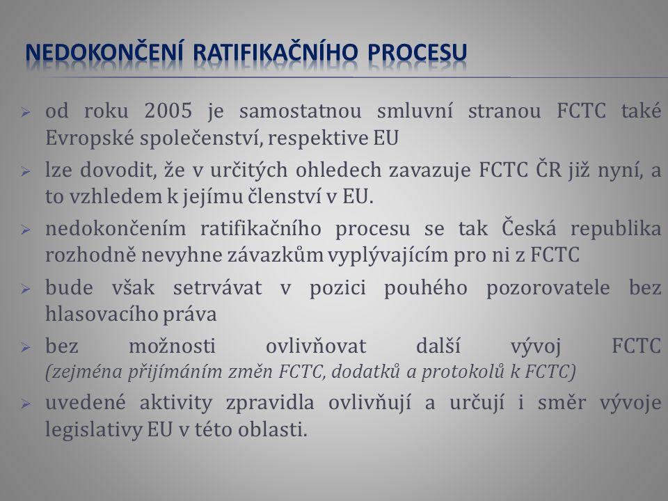  od roku 2005 je samostatnou smluvní stranou FCTC také Evropské společenství, respektive EU  lze dovodit, že v určitých ohledech zavazuje FCTC ČR již nyní, a to vzhledem k jejímu členství v EU.