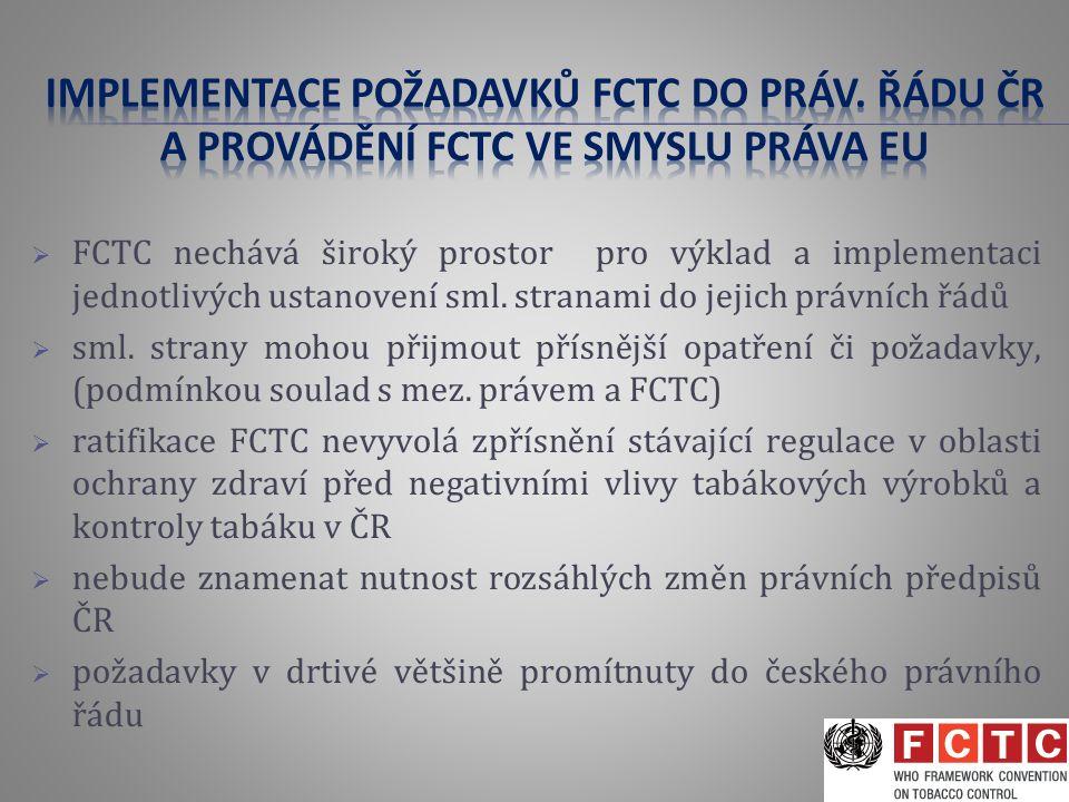  FCTC nechává široký prostor pro výklad a implementaci jednotlivých ustanovení sml. stranami do jejich právních řádů  sml. strany mohou přijmout pří