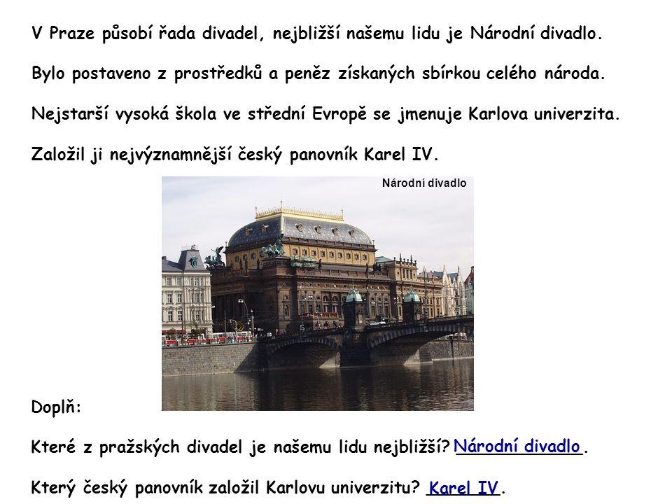 V Praze působí řada divadel, nejbližší našemu lidu je Národní divadlo.