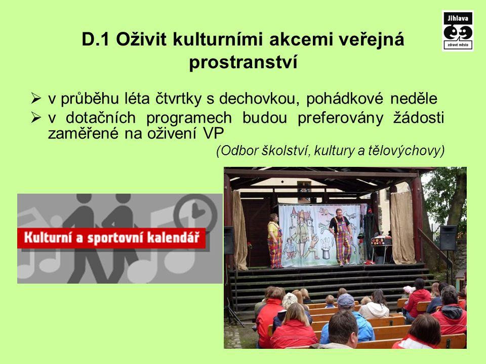 D.1 Oživit kulturními akcemi veřejná prostranství  v průběhu léta čtvrtky s dechovkou, pohádkové neděle  v dotačních programech budou preferovány žádosti zaměřené na oživení VP (Odbor školství, kultury a tělovýchovy)