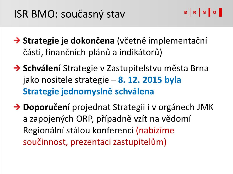 Strategie je dokončena (včetně implementační části, finančních plánů a indikátorů) Schválení Strategie v Zastupitelstvu města Brna jako nositele strategie – 8.