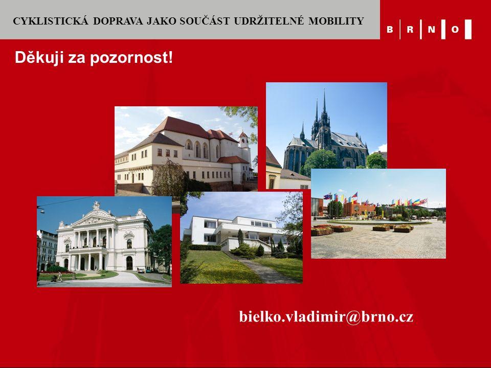 CYKLISTICKÁ DOPRAVA JAKO SOUČÁST UDRŽITELNÉ MOBILITY Děkuji za pozornost! bielko.vladimir@brno.cz