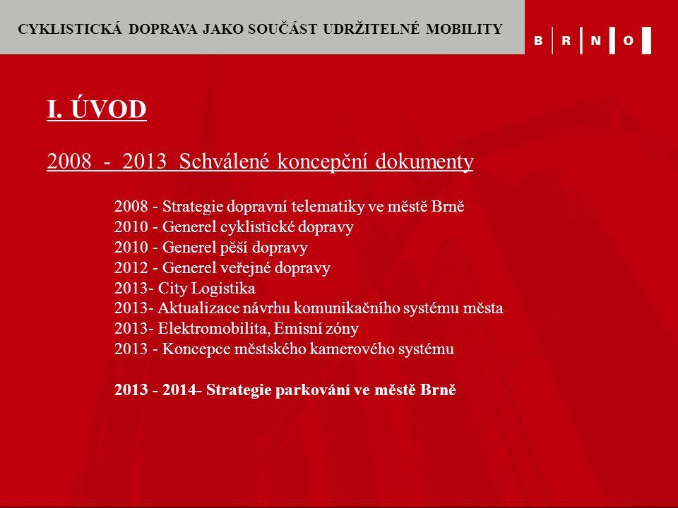 I. ÚVOD 2008 - 2013 Schválené koncepční dokumenty 2008 - Strategie dopravní telematiky ve městě Brně 2010 - Generel cyklistické dopravy 2010 - Generel