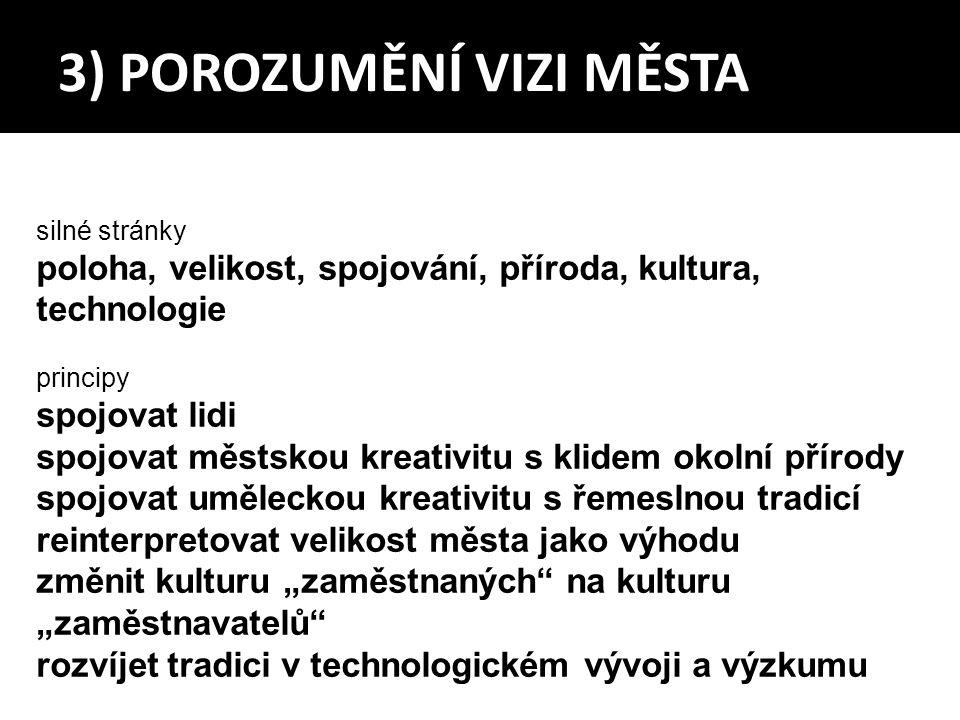 3) POROZUMĚNÍ VIZI MĚSTA silné stránky poloha, velikost, spojování, příroda, kultura, technologie principy spojovat lidi spojovat městskou kreativitu