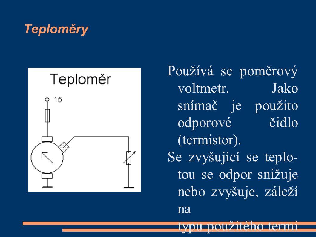 Teploměry Používá se poměrový voltmetr. Jako snímač je použito odporové čidlo (termistor).