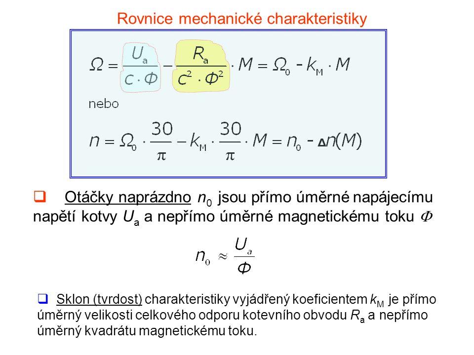  Otáčky naprázdno n 0 jsou přímo úměrné napájecímu napětí kotvy U a a nepřímo úměrné magnetickému toku   Sklon (tvrdost) charakteristiky vyjádřený koeficientem k M je přímo úměrný velikosti celkového odporu kotevního obvodu R a a nepřímo úměrný kvadrátu magnetickému toku.