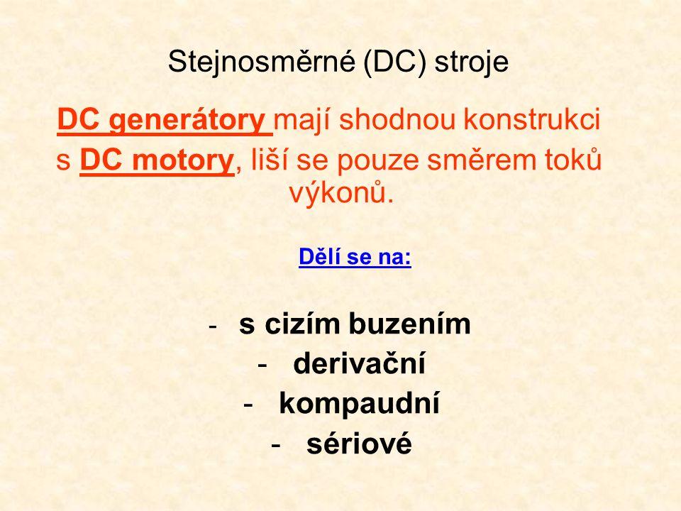 Stejnosměrné (DC) stroje DC generátory mají shodnou konstrukci s DC motory, liší se pouze směrem toků výkonů.