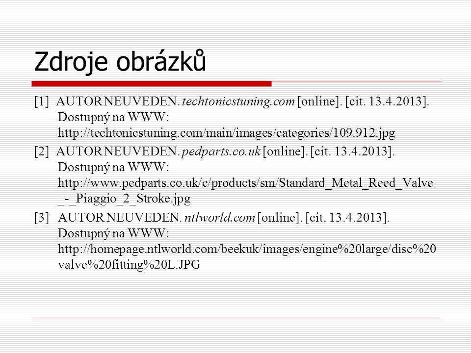 Zdroje obrázků [1] AUTOR NEUVEDEN. techtonicstuning.com [online]. [cit. 13.4.2013]. Dostupný na WWW: http://techtonicstuning.com/main/images/categorie