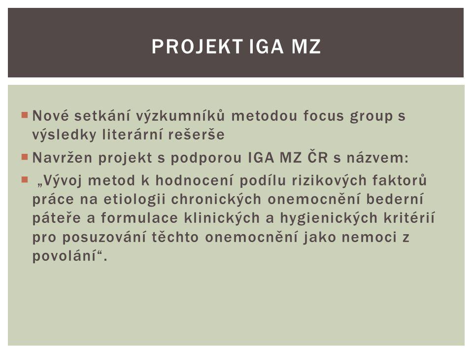 """ Nové setkání výzkumníků metodou focus group s výsledky literární rešerše  Navržen projekt s podporou IGA MZ ČR s názvem:  """"Vývoj metod k hodnocení podílu rizikových faktorů práce na etiologii chronických onemocnění bederní páteře a formulace klinických a hygienických kritérií pro posuzování těchto onemocnění jako nemoci z povolání ."""