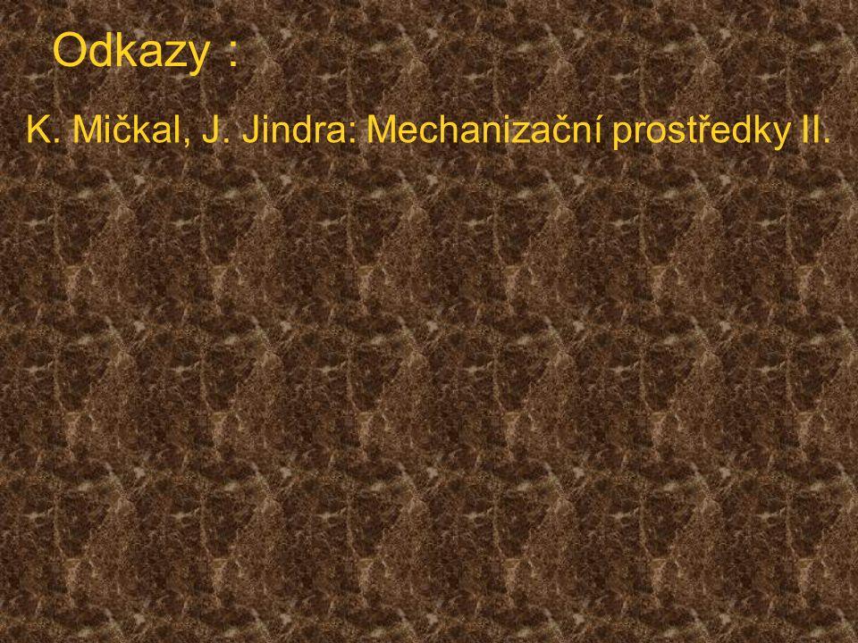 Odkazy : K. Mičkal, J. Jindra: Mechanizační prostředky II.
