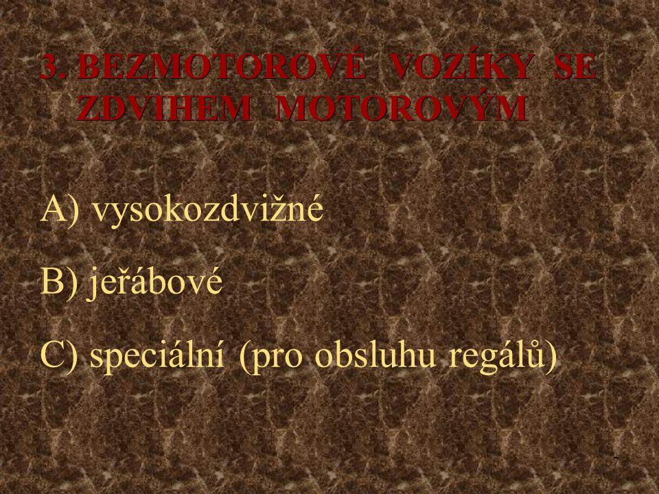 7 3. BEZMOTOROVÉ VOZÍKY SE ZDVIHEM MOTOROVÝM A) vysokozdvižné B) jeřábové C) speciální (pro obsluhu regálů)
