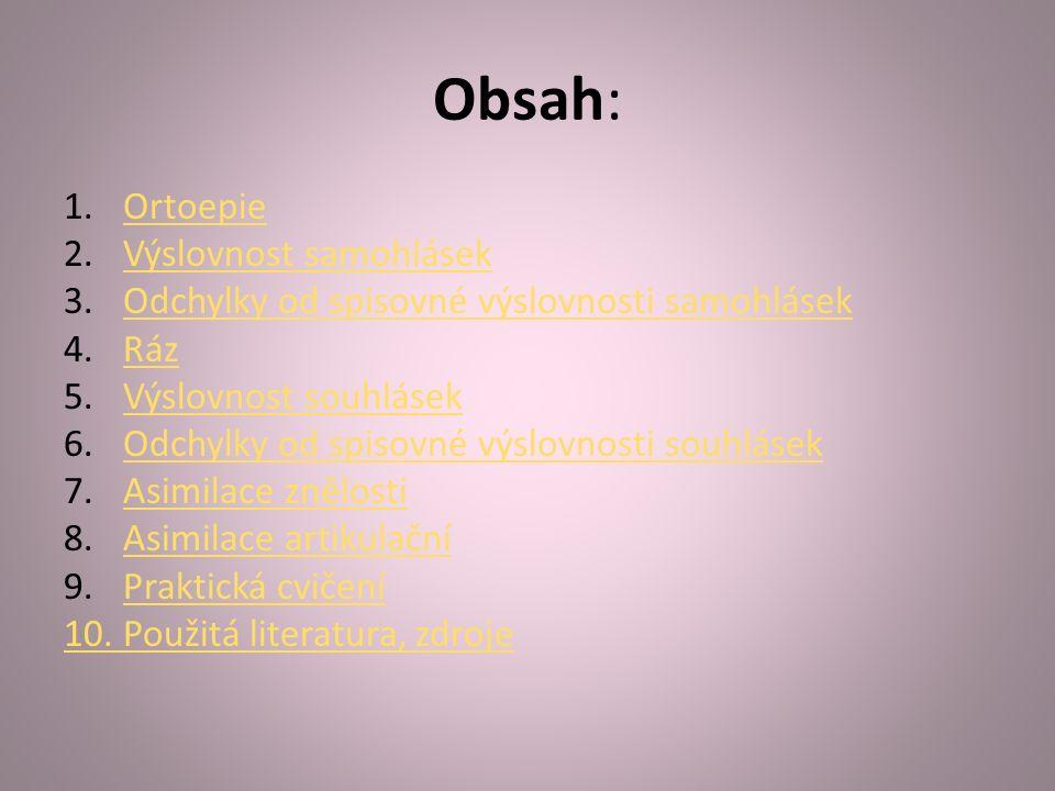 Obsah: 1.OrtoepieOrtoepie 2.Výslovnost samohlásekVýslovnost samohlásek 3.Odchylky od spisovné výslovnosti samohlásekOdchylky od spisovné výslovnosti s