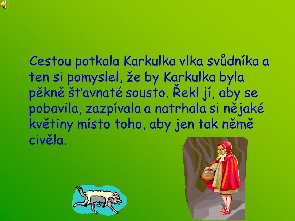 Cestou potkala Karkulka vlka svůdníka a ten si pomyslel, že by Karkulka byla pěkně šťavnaté sousto.