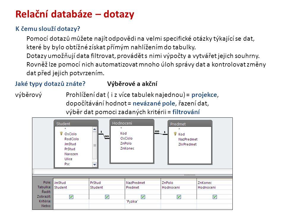 Relační databáze – dotazy Pomocí dotazů můžete najít odpovědi na velmi specifické otázky týkající se dat, které by bylo obtížné získat přímým nahlížením do tabulky.