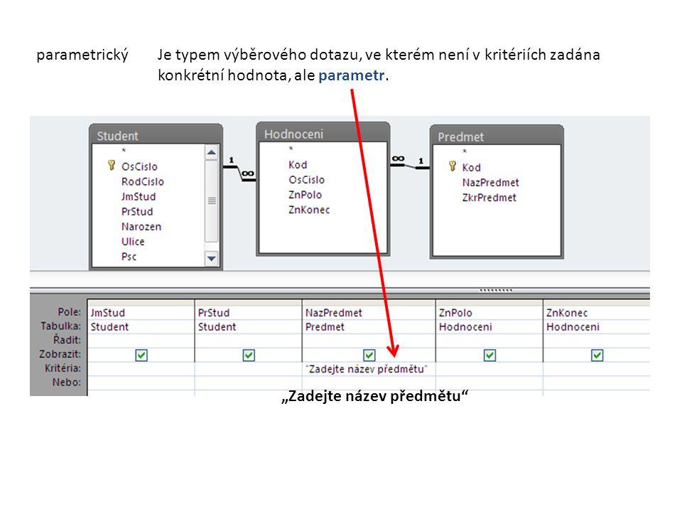 parametrickýJe typem výběrového dotazu, ve kterém není v kritériích zadána konkrétní hodnota, ale parametr.