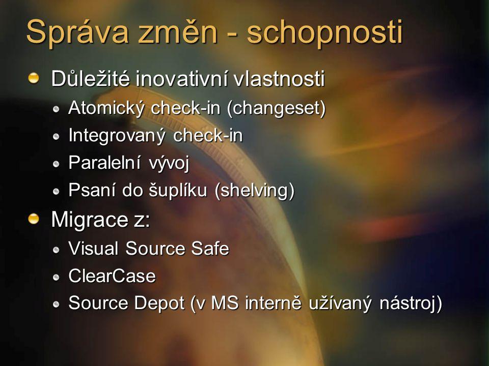 Správa změn - schopnosti Důležité inovativní vlastnosti Atomický check-in (changeset) Integrovaný check-in Paralelní vývoj Psaní do šuplíku (shelving) Migrace z: Visual Source Safe ClearCase Source Depot (v MS interně užívaný nástroj)