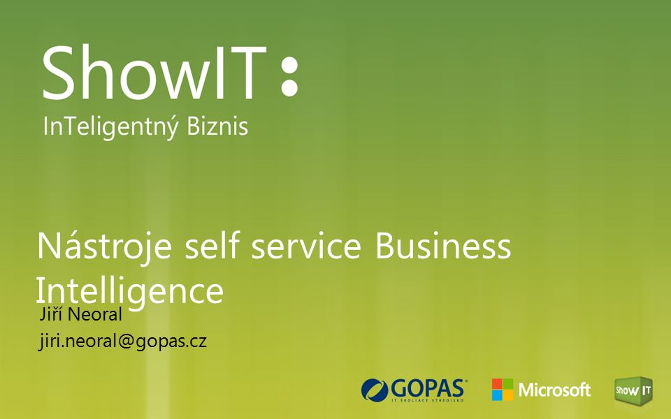 Nástroje self service Business Intelligence Jiří Neoral jiri.neoral@gopas.cz