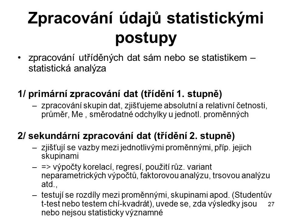 27 Zpracování údajů statistickými postupy zpracování utříděných dat sám nebo se statistikem – statistická analýza 1/ primární zpracování dat (třídění 1.