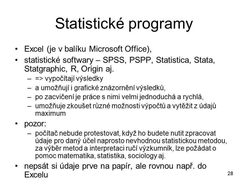 28 Statistické programy Excel (je v balíku Microsoft Office), statistické softwary – SPSS, PSPP, Statistica, Stata, Statgraphic, R, Origin aj.