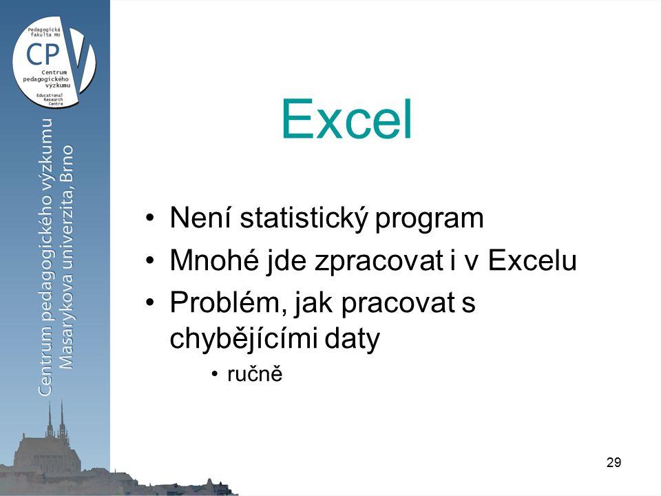 29 Excel Není statistický program Mnohé jde zpracovat i v Excelu Problém, jak pracovat s chybějícími daty ručně