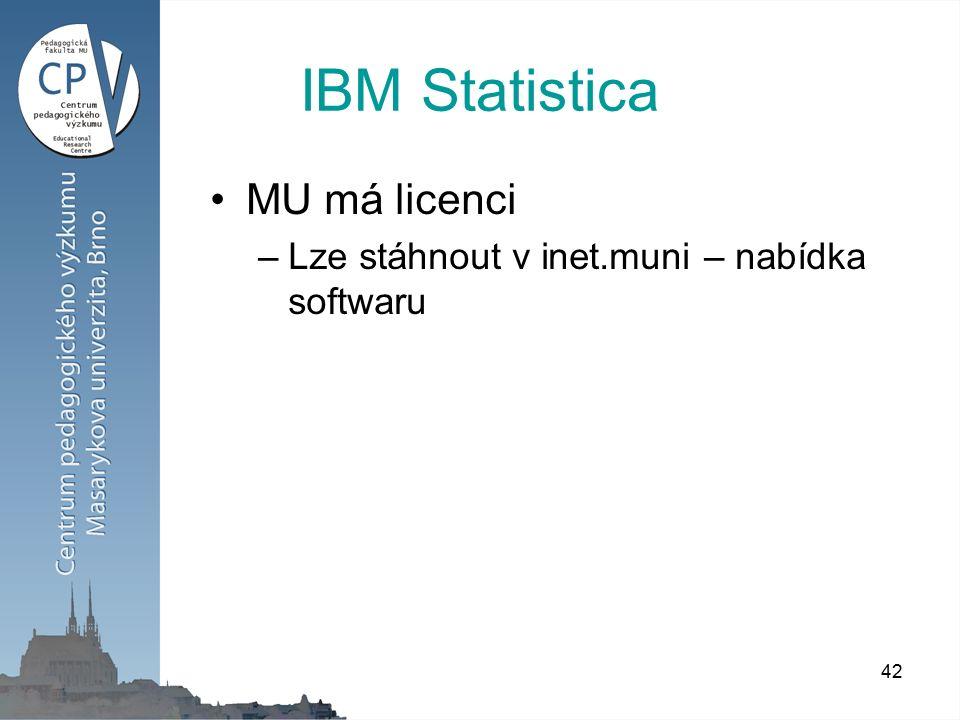 42 IBM Statistica MU má licenci –Lze stáhnout v inet.muni – nabídka softwaru