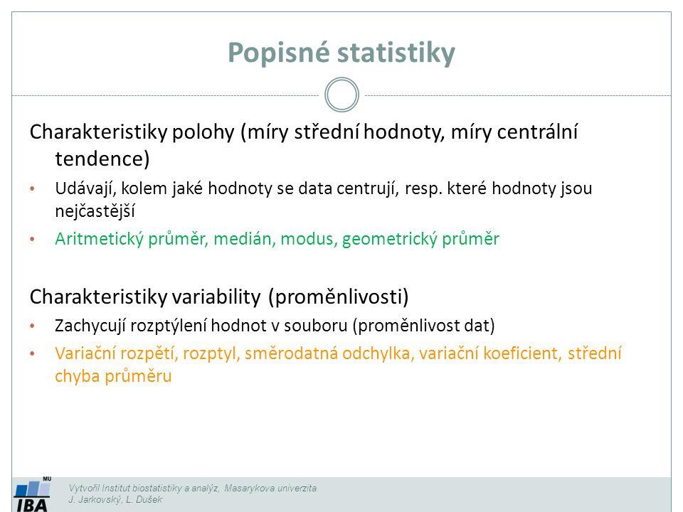 Popisné statistiky Vytvořil Institut biostatistiky a analýz, Masarykova univerzita J.