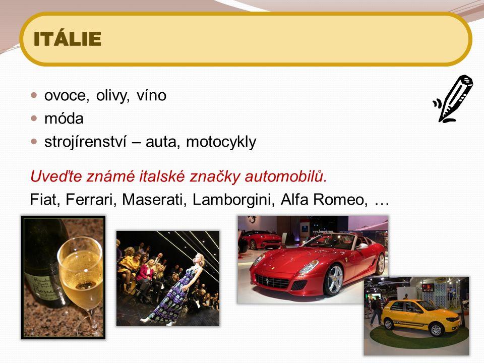 ovoce, olivy, víno móda strojírenství – auta, motocykly Uveďte známé italské značky automobilů.