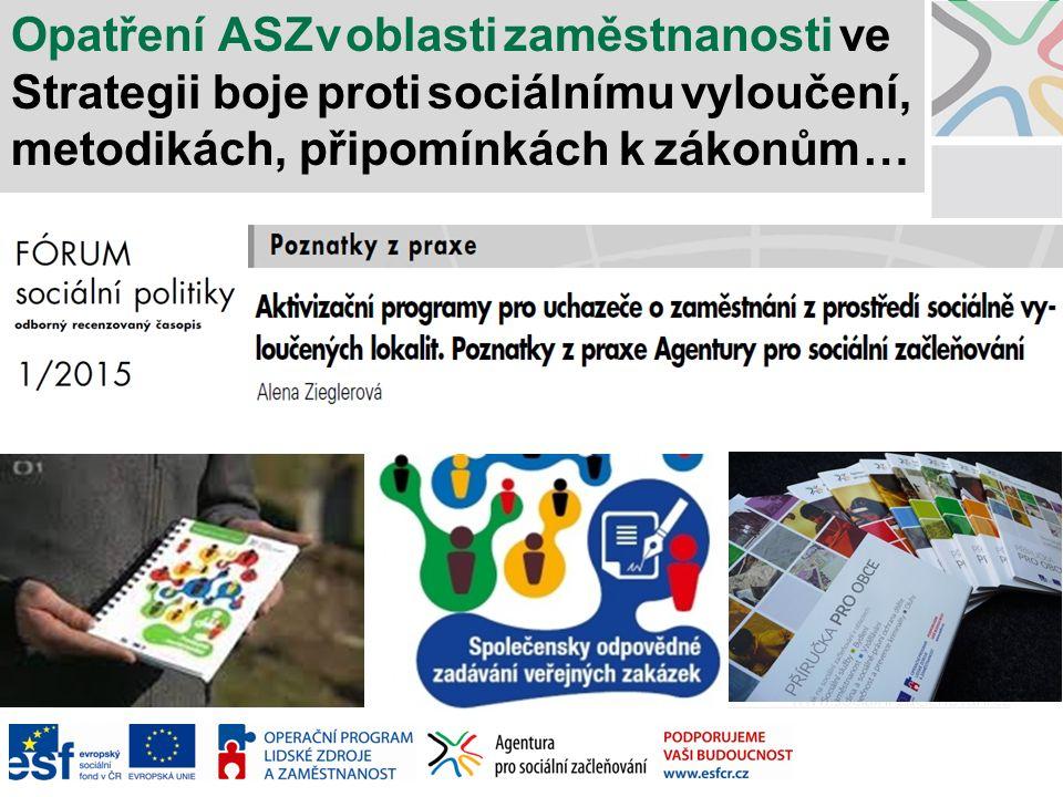 Opatření ASZ v oblasti zaměstnanosti ve Strategii boje proti sociálnímu vyloučení, metodikách, připomínkách k zákonům …
