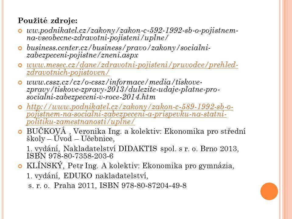Použité zdroje: ww.podnikatel.cz/zakony/zakon-c-592-1992-sb-o-pojistnem- na-vseobecne-zdravotni-pojisteni/uplne/ business.center.cz/business/pravo/zakony/socialni- zabezpeceni-pojistne/zneni.aspx www.mesec.cz/dane/zdravotni-pojisteni/pruvodce/prehled- zdravotnich-pojistoven/ www.cssz.cz/cz/o-cssz/informace/media/tiskove- zpravy/tiskove-zpravy-2013/dulezite-udaje-platne-pro- socialni-zabezpeceni-v-roce-2014.htm http://www.podnikatel.cz/zakony/zakon-c-589-1992-sb-o- pojistnem-na-socialni-zabezpeceni-a-prispevku-na-statni- politiku-zamestnanosti/uplne/ BUČKOVÁ, Veronika Ing.