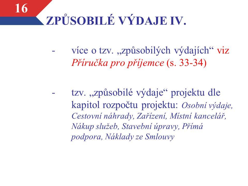 """ZPŮSOBILÉ VÝDAJE IV. -více o tzv. """"způsobilých výdajích viz Příručka pro příjemce (s."""