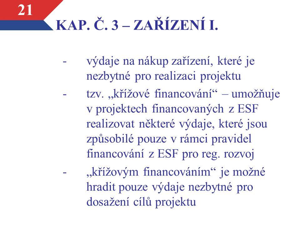KAP. Č. 3 – ZAŘÍZENÍ I. -výdaje na nákup zařízení, které je nezbytné pro realizaci projektu -tzv.