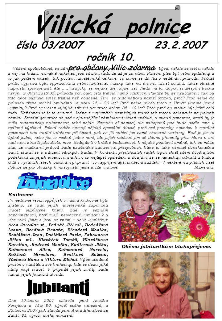Vilická polnice číslo 03/2007 23.2.2007 ročník 10. pro občany Vilic zdarma Vážení spoluobčané, ve zdraví jsme přežili masopustní víkend. Jak už to býv