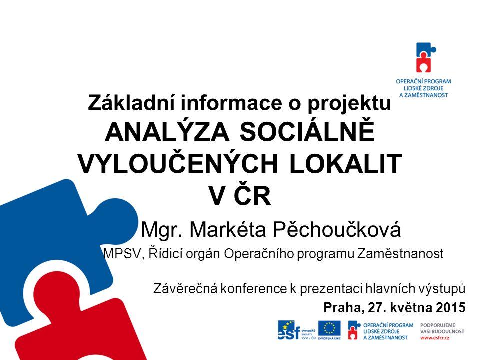 Základní informace o projektu ANALÝZA SOCIÁLNĚ VYLOUČENÝCH LOKALIT V ČR Mgr.