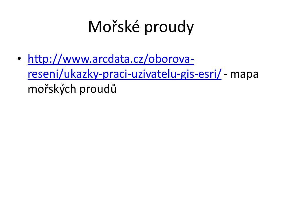 Mořské proudy http://www.arcdata.cz/oborova- reseni/ukazky-praci-uzivatelu-gis-esri/ - mapa mořských proudů http://www.arcdata.cz/oborova- reseni/ukazky-praci-uzivatelu-gis-esri/