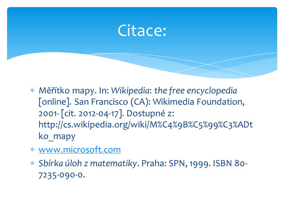  Měřítko mapy. In: Wikipedia: the free encyclopedia [online]. San Francisco (CA): Wikimedia Foundation, 2001- [cit. 2012-04-17]. Dostupné z: http://c