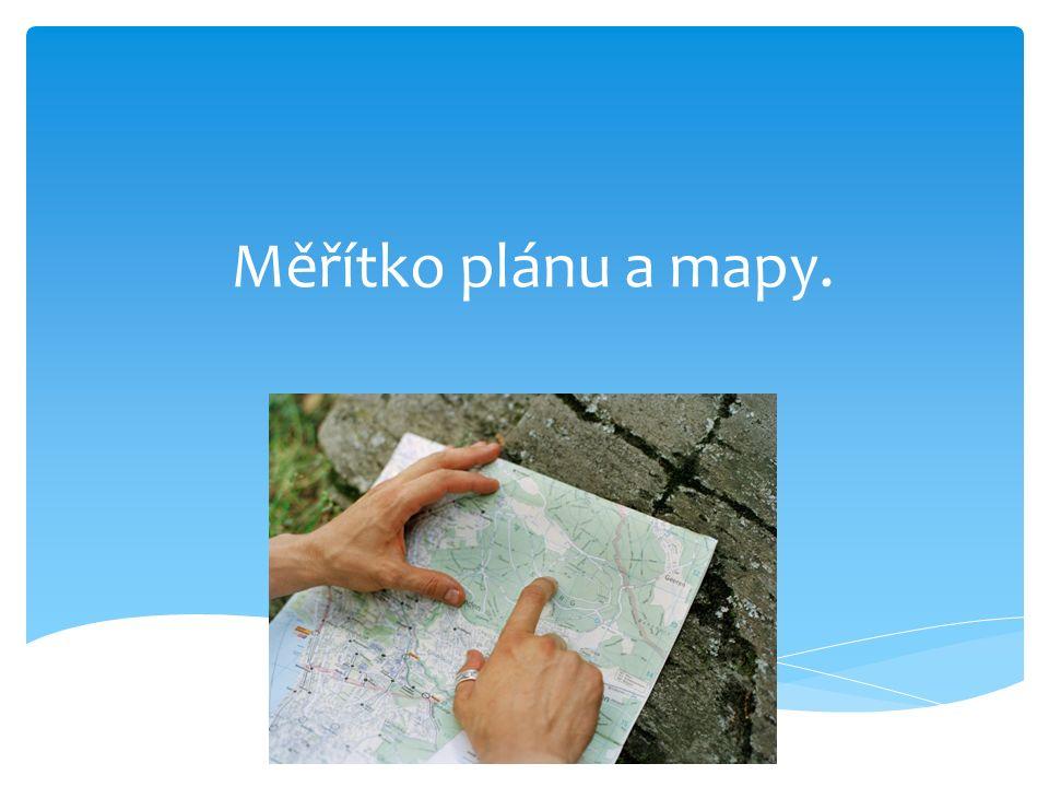 Měřítko mapy udává poměr zmenšení délky měřené na mapě k délce ve skutečnosti.